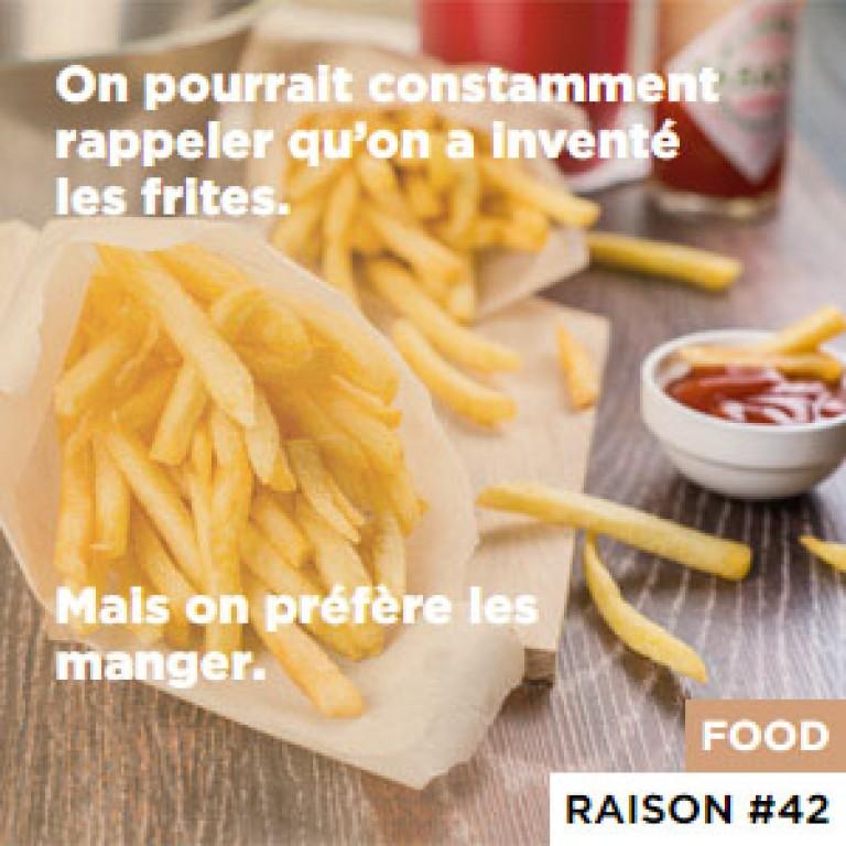 On pourrait constamment rappeler qu'on a inventé les frites. - Mais on préfère les manger.